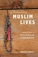 Remaking Muslim Lives