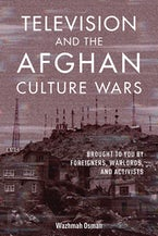 Television and the Afghan Culture Wars