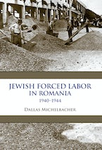 Jewish Forced Labor in Romania, 1940–1944
