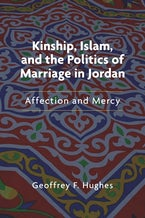 Kinship, Islam, and the Politics of Marriage in Jordan
