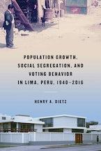 Population Growth, Social Segregation, and Voting Behavior in Lima, Peru, 1940–2016