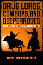 Drug Lords, Cowboys, and Desperadoes