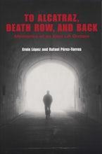 To Alcatraz, Death Row, and Back