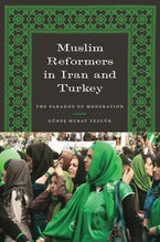 Muslim Reformers in Iran and Turkey