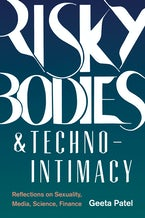 Risky Bodies & Techno-Intimacy