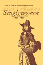 Singlewomen in the European Past, 1250-1800