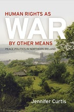 Human Rights as War by Other Means