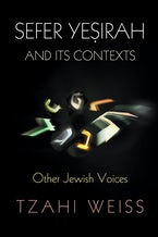 """""""Sefer Yesirah"""" and Its Contexts"""