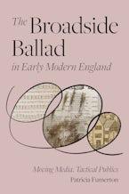 The Broadside Ballad in Early Modern England