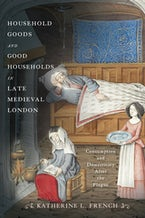 Household Goods and Good Households in Late Medieval London