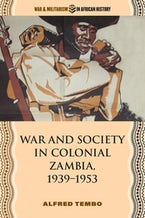War and Society in Colonial Zambia, 1939–1953