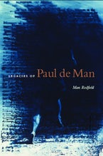 Legacies of Paul de Man
