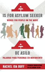 A is for Asylum Seeker: Words for People on the Move / A de asilo: palabras para personas en movimiento