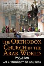 The Orthodox Church in the Arab World, 700–1700