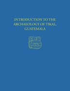 Introduction to the Archaeology of Tikal, Guatemala