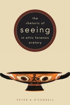The Rhetoric of Seeing in Attic Forensic Oratory