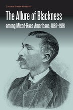The Allure of Blackness among Mixed-Race Americans, 1862-1916