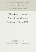 The Structure of American Medical Practice, 1875-1941