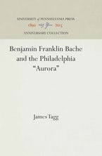 "Benjamin Franklin Bache and the Philadelphia ""Aurora"""