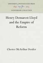 Henry Demarest Lloyd and the Empire of Reform
