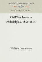 Civil War Issues in Philadelphia, 1856-1865