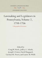 Lawmaking and Legislators in Pennsylvania, Volume 2, 1710-1756