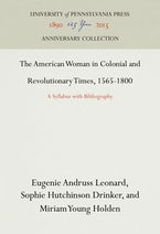 The American Woman in Colonial and Revolutionary Times, 1565-1800