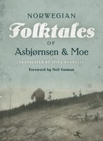 The Complete and Original Norwegian Folktales of Asbjørnsen and Moe