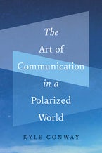 The Art of Communication in a Polarized World
