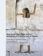 King Seneb-Kay's Tomb and the Necropolis of a Lost Dynasty at Abydos